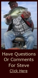 crappie fishing questions or comments Ask Steve Here